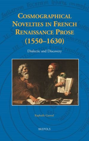 Cosmographical Novelties in French Renaissance Prose (1550-1630): Dialectic and Discovery