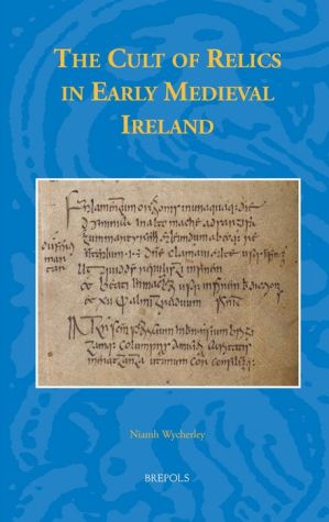 The Cult of Relics in Early Medieval Ireland