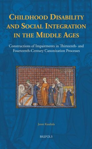 Disability and Social Integration: Constructions of Childhood Impairments in Thirteenth- and Fourteenth-Century Canonization Processes