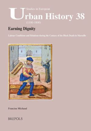 Earning Dignity: Labour Conditions and Relations during the Century of the Black Death in Marseille