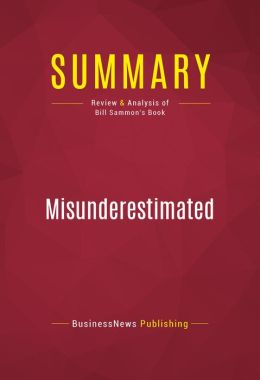 Summary of Misunderestimated: The President Battles Terrorism, John Kerry, and the Bush Haters - Bill Sammon