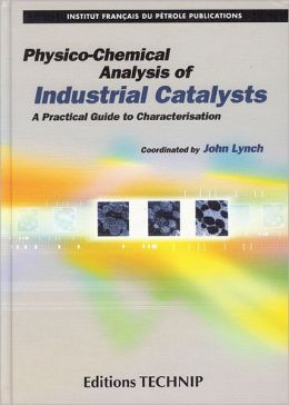 Physico-Chemical Analysis of Industrial Catalysts: A Practical Guide to Characterization