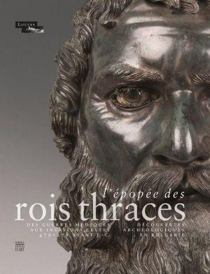 L'Epopee des rois thraces: DES GUERRES MEDIQUES AUX INVASIONS CELTES 479-278 AVANT J.-C. / DECOUVERTES ARCHEOLOGIQUES EN BULGARIE