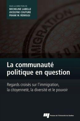 La communauté politique en question: Regards croisés sur l'immigration, la citoyenneté, la diversité et le pouvoir