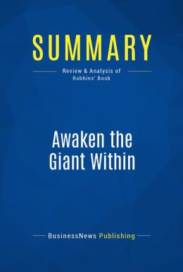 Summary: Awaken the Giant Within - Anthony Robbins: How to Take Immediate Control of Your Mental, Emotional, Physical & Financial Destiny
