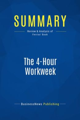Summary: The 4-hour workweek - Timothy Ferriss: Escape 9-5, Live Anywhere, And Join the New Rich
