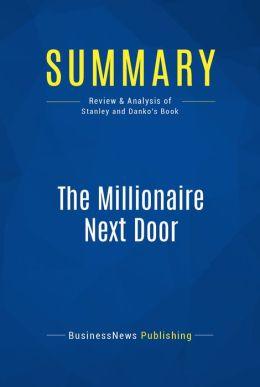 Summary: The Millionaire Next Door - Thomas J. Stanley and William D. Danko: The Surprising Secrets of America's Wealth