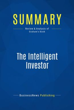 Summary: The Intelligent Investor - Benjamin Graham: The Classic Text on Value Investing