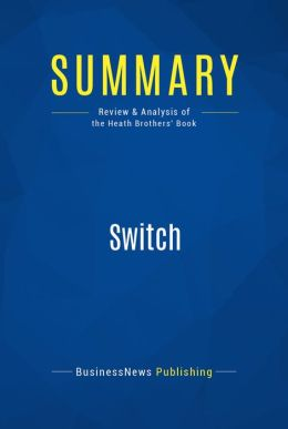 Summary: Switch - Chip and Dan Heath: How to Change Things When Change is Hard