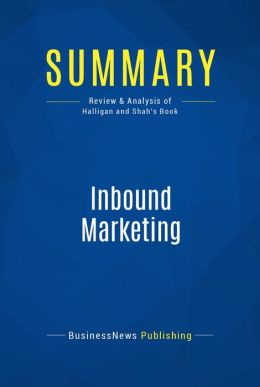 Summary: Inbound marketing - Brian Halligan and Dharmesh Shah: Get Found Using Google, Social Media, and Blogs