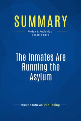 Summary: The Inmates Are Running The Asylum - Alan Cooper: Why High-Tech Products Drive Us Crazy and How To Restore the Sanity