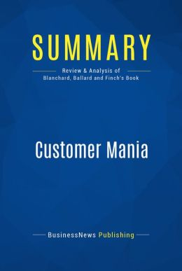 Summary: Customer Mania - Ken Blanchard, Jim Ballard and Fred Finch