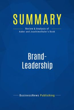 Summary: Brand-Leadership - David Aaker and Erich Joachimsthaler