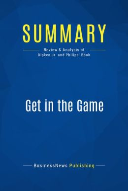 Summary: Get in the Game - Cal Ripken Jr. with Donald Phillips