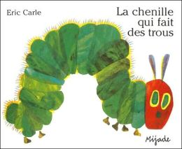 La chenille qui fait des trous (The Very Hungry Caterpillar)