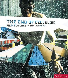 End of Celluloid: Film Futures in the Digital Age
