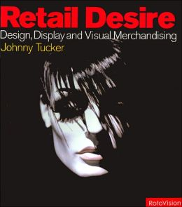 Retail Desire: Design, Display and the Art of Visual Merchandise