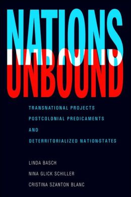 Nations Unbound: Transnational Projects, Postcolonial Predicaments and Deterritorialized Nation-States
