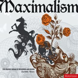 Maximalism: The Graphic Design of Decadence & Excess