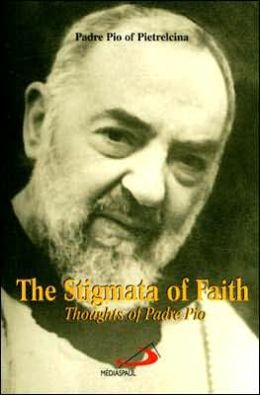 Stigmata of Faith: Thoughts of Padre Pio