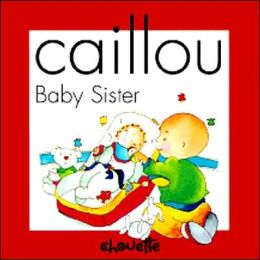 Baby Sister (Caillou Series)
