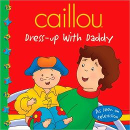 Caillou: Dress-up With Daddy