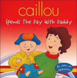 Caillou Spends the Day With Daddy (Caillou Series)