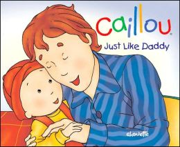 Caillou Just Like Daddy (Caillou Series)