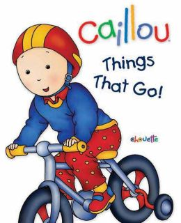 Caillou Things That Go! (Caillou Series )