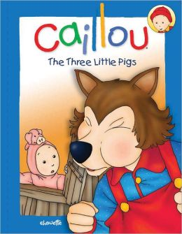 Caillou: The Three Little Pigs