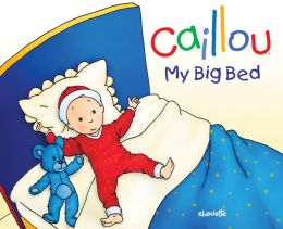 Caillou: My Big Bed