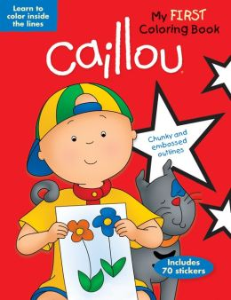 Caillou: My First Coloring Book: Learn to Color Inside the Lines
