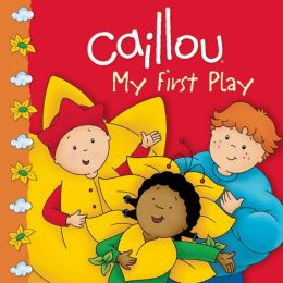 Caillou: My First Play