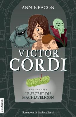 Le secret du Machiavélicon: Victor Cordi, tome 3