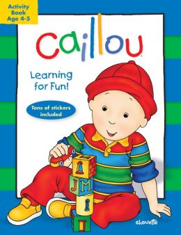 Caillou: Learning for Fun: Ages 4-5