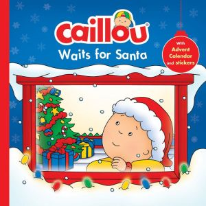 Caillou Waits for Santa: Christmas Special Edition with Advent calendar