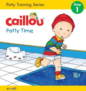 Caillou, Potty Time (board book edition): Potty Training Series, STEP 1
