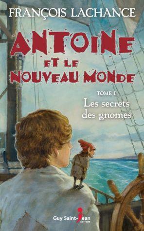 Antoine et le Nouveau Monde, tome 1: Le secret des gnomes