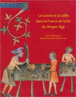 La cuisine et la table dans la France de la fin du Moyen-Age: Contenus et contenants du XIV au XVIe siecle. Actes du colloque de Sens (2004)