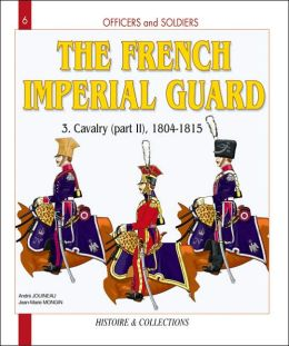 French Imperial Guard: Volume 3: Cavalry, 1804-1815