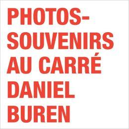 Daniel Buren: Photos-Souvenirs Au Carre