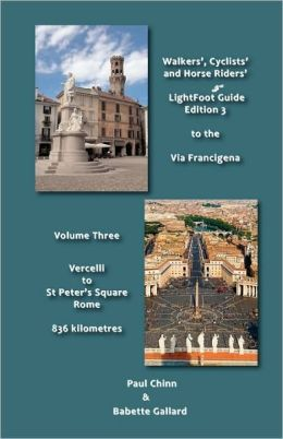 Lightfoot Guide To The Via Francigena Edition 3 - Vercelli To St Peter's Square, Rome