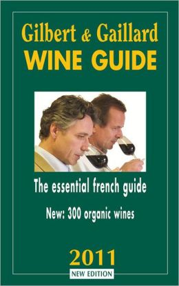 Gilbert and Gaillard Wine Guide 2011: The Essential French Guide
