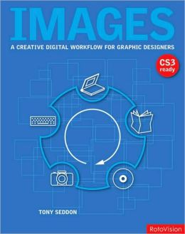 Images: A Creative Digital Workflow for Graphic Designers: A Creative Digital Workflow for Graphic Designers