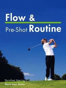 Flow & Pre-Shot Routine: Golf Tips: Routine Leads to Success