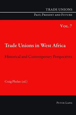 Trade Unions in West Africa: Historical and Contemporary Perspectives