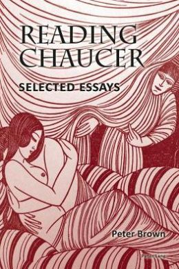 Reading Chaucer: Selected Essays