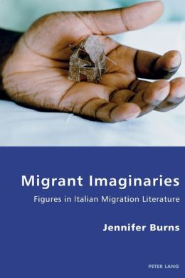 Migrant Imaginaries: Figures in Italian Migration Literature