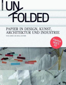 Unfolded: Papier in Design, Kunst, Architektur und Industrie