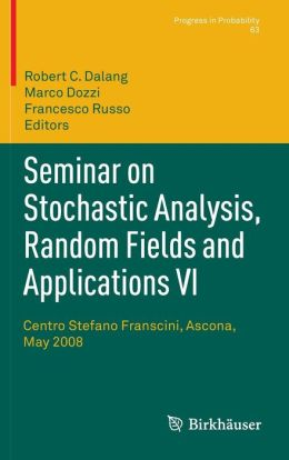 Seminar on Stochastic Analysis, Random Fields and Applications VI: Centro Stefano Franscini, Ascona, May 2008